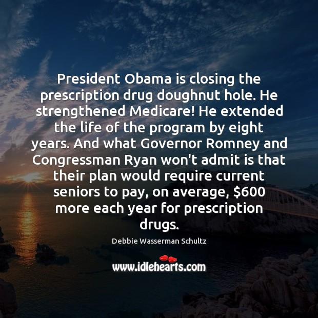 President Obama is closing the prescription drug doughnut hole. He strengthened Medicare! Image
