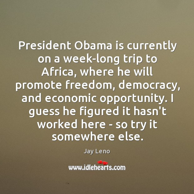 Image, President Obama is currently on a week-long trip to Africa, where he