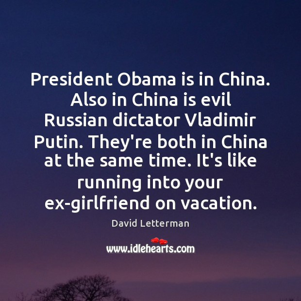 President Obama is in China. Also in China is evil Russian dictator David Letterman Picture Quote