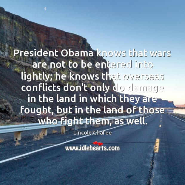 President Obama knows that wars are not to be entered into lightly; Image