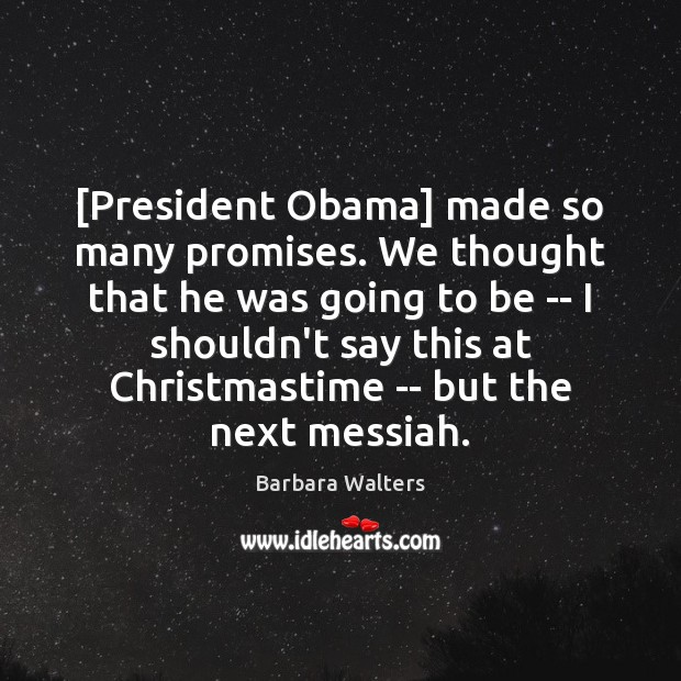 [President Obama] made so many promises. We thought that he was going Image