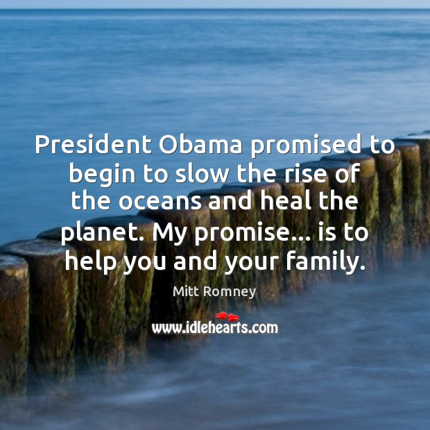 President Obama promised to begin to slow the rise of the oceans Mitt Romney Picture Quote