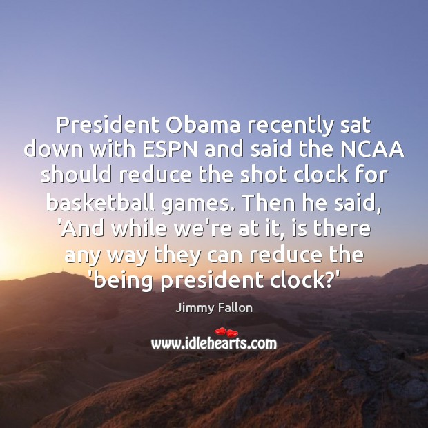 President Obama recently sat down with ESPN and said the NCAA should Jimmy Fallon Picture Quote