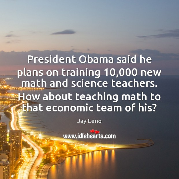 Image, President Obama said he plans on training 10,000 new math and science teachers.