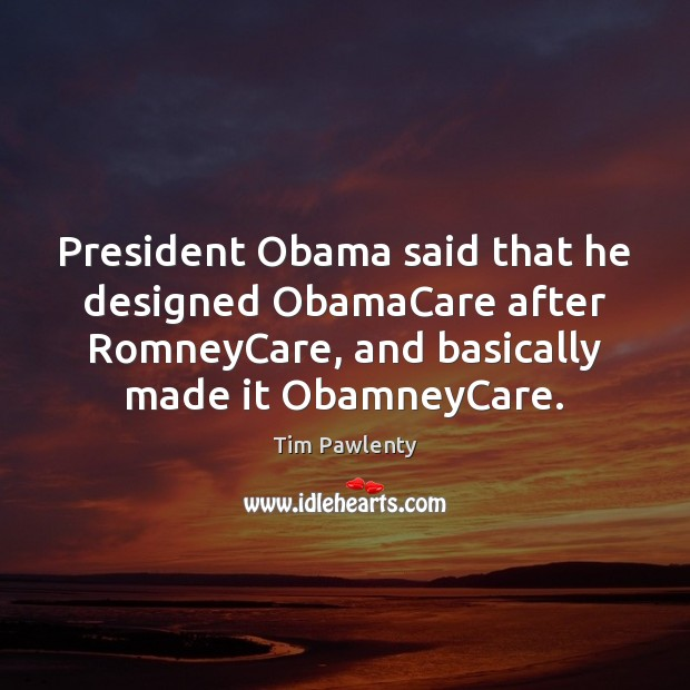 President Obama said that he designed ObamaCare after RomneyCare, and basically made Image