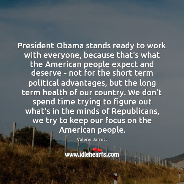 President Obama stands ready to work with everyone, because that's what the Image