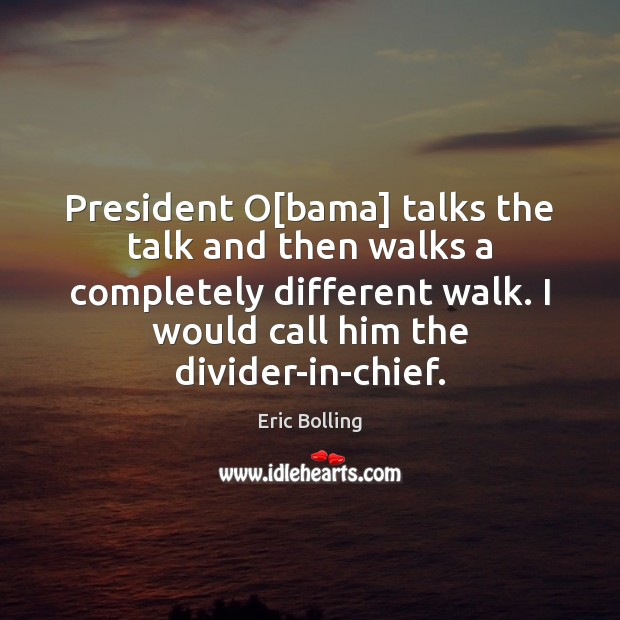 Image, President O[bama] talks the talk and then walks a completely different