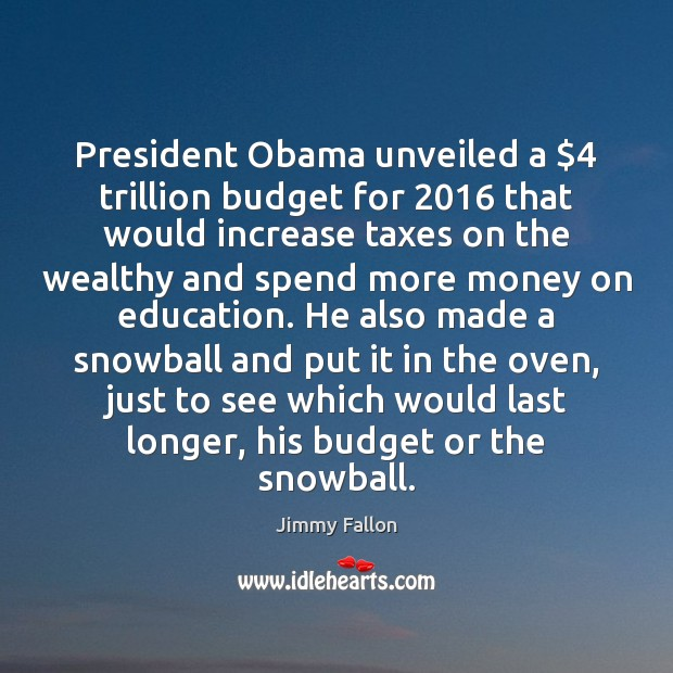 President Obama unveiled a $4 trillion budget for 2016 that would increase taxes on Image