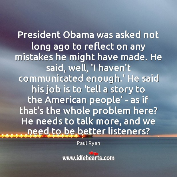 Image, President Obama was asked not long ago to reflect on any mistakes
