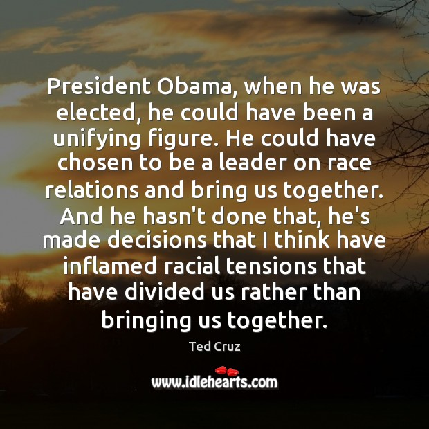 Image, President Obama, when he was elected, he could have been a unifying