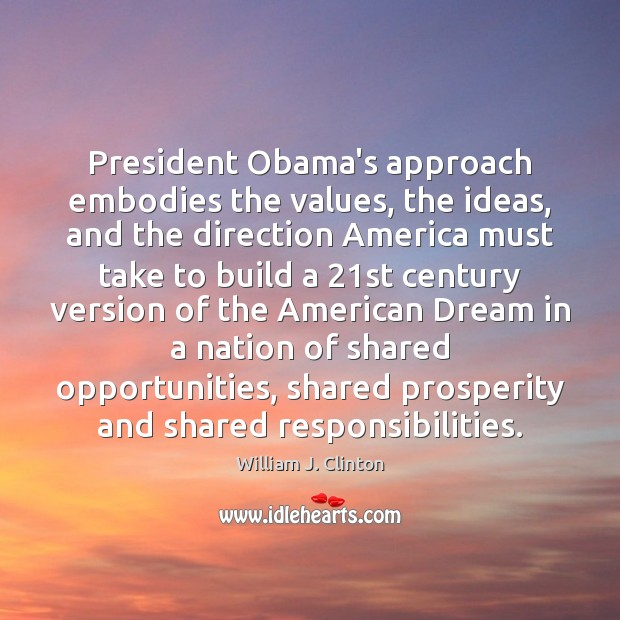 President Obama's approach embodies the values, the ideas, and the direction America Image