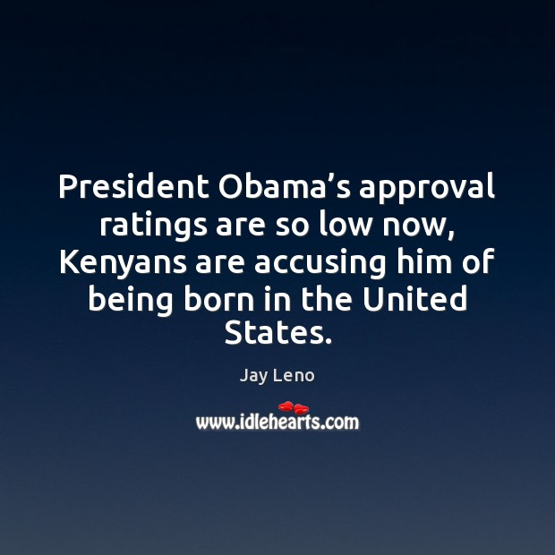 Image, President Obama's approval ratings are so low now, Kenyans are accusing