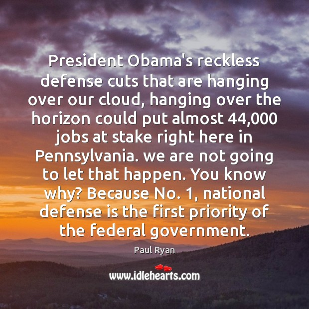 President Obama's reckless defense cuts that are hanging over our cloud, hanging Priority Quotes Image