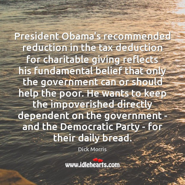 President Obama's recommended reduction in the tax deduction for charitable giving reflects Dick Morris Picture Quote