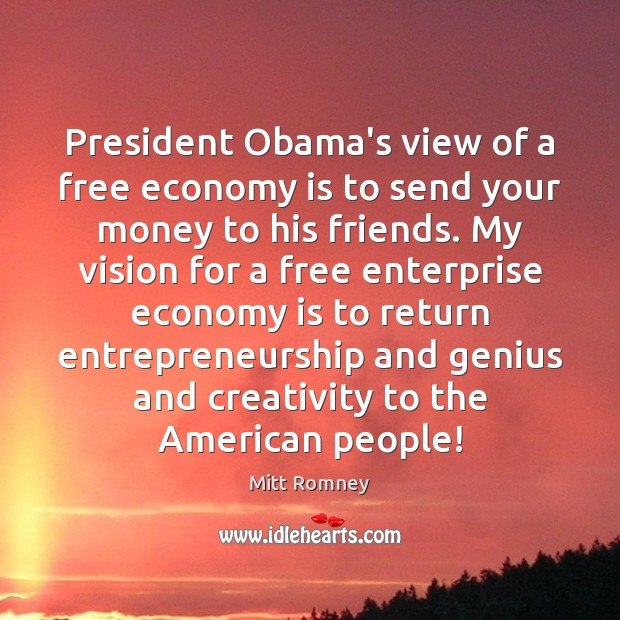 President Obama's view of a free economy is to send your money Mitt Romney Picture Quote