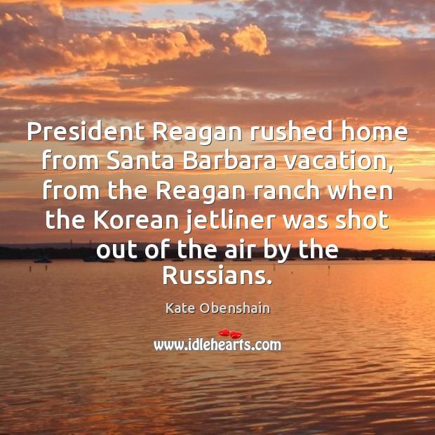 President Reagan rushed home from Santa Barbara vacation, from the Reagan ranch Image