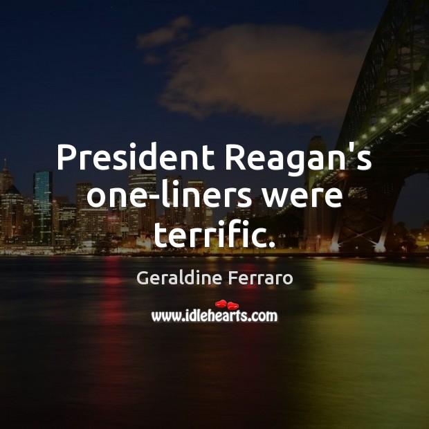 President Reagan's one-liners were terrific. Geraldine Ferraro Picture Quote