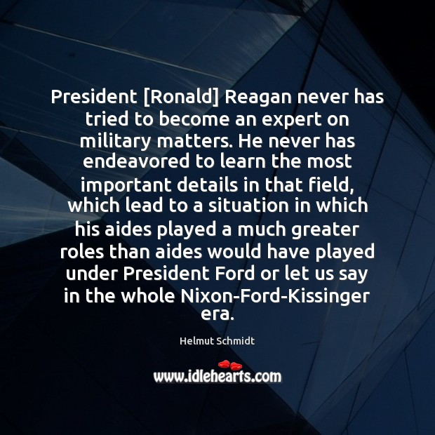 Image, President [Ronald] Reagan never has tried to become an expert on military