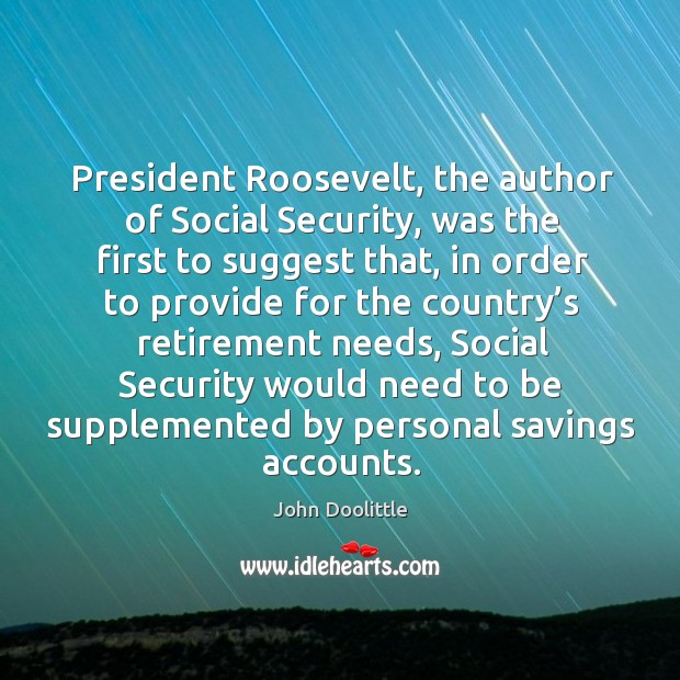 President roosevelt, the author of social security, was the first to suggest that Image