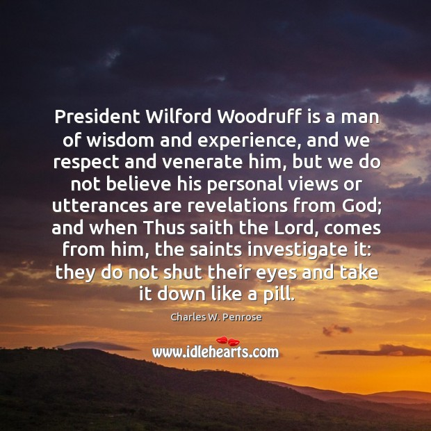 President Wilford Woodruff is a man of wisdom and experience, and we Image