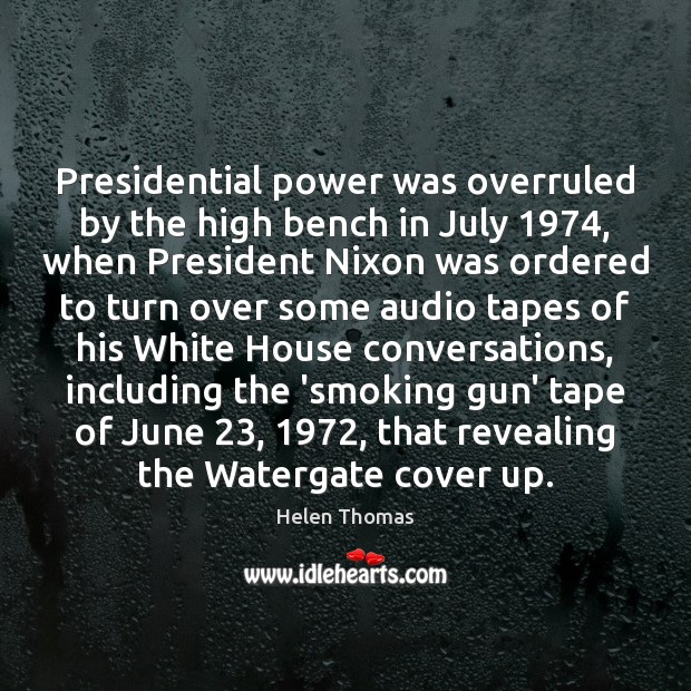 Presidential power was overruled by the high bench in July 1974, when President Helen Thomas Picture Quote