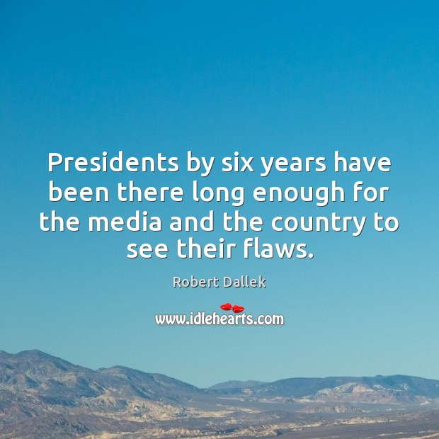 Image, Presidents by six years have been there long enough for the media