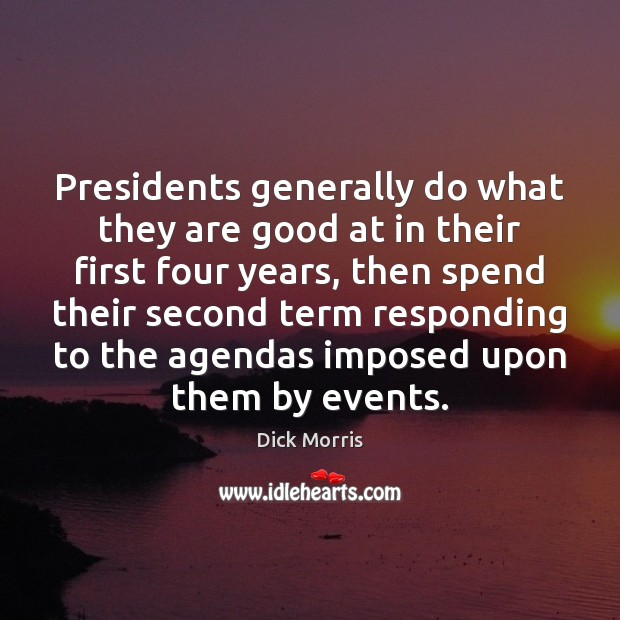 Dick Morris Picture Quote image saying: Presidents generally do what they are good at in their first four
