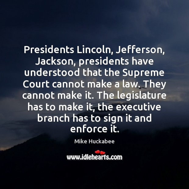 Presidents Lincoln, Jefferson, Jackson, presidents have understood that the Supreme Court cannot Image