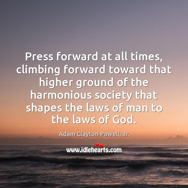 Image, Press forward at all times, climbing forward toward that higher ground of