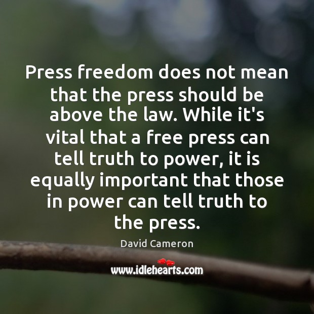 Press freedom does not mean that the press should be above the David Cameron Picture Quote