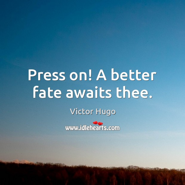 Image, Awaits, Better, Fate, Goal, Perserverance, Perseverance, Press, Presses, Thee