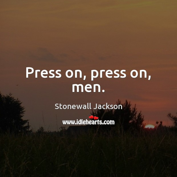 Press on, press on, men. Image