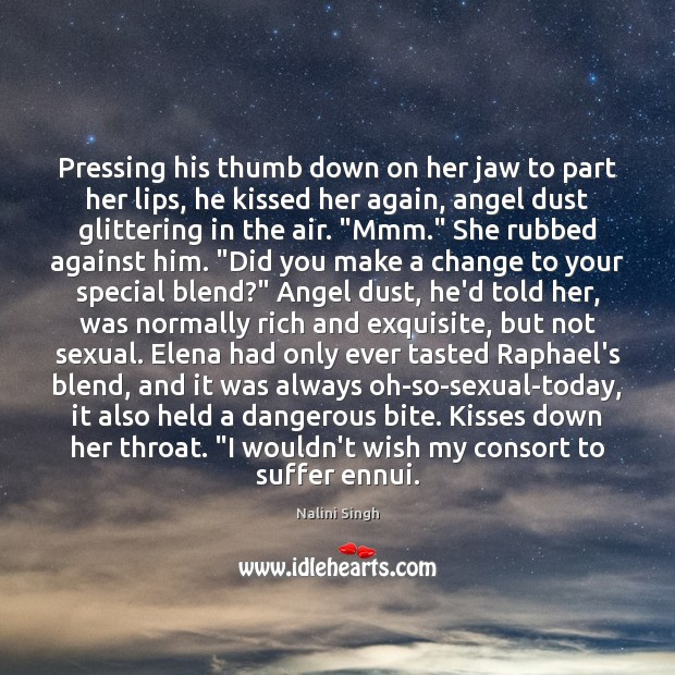 Pressing his thumb down on her jaw to part her lips, he Nalini Singh Picture Quote