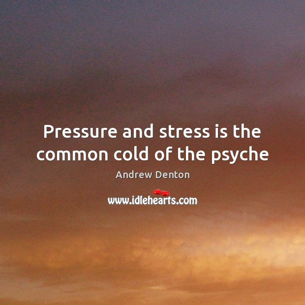 Image, Pressure and stress is the common cold of the psyche