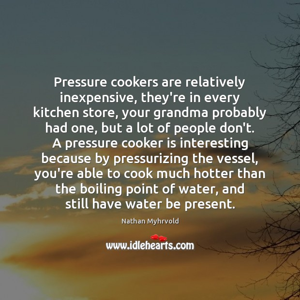 Pressure cookers are relatively inexpensive, they're in every kitchen store, your grandma Image