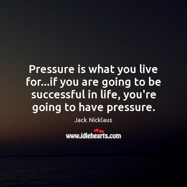 Pressure is what you live for…if you are going to be Image
