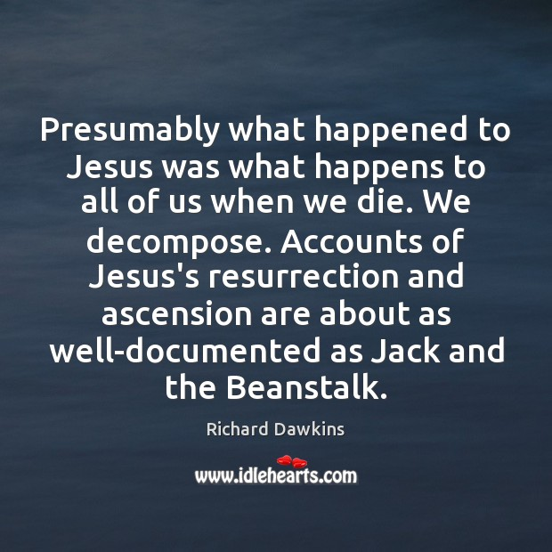 Presumably what happened to Jesus was what happens to all of us Image
