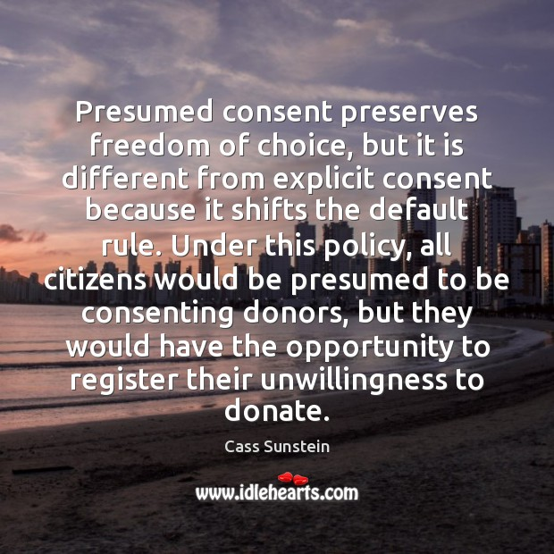 Presumed consent preserves freedom of choice, but it is different from explicit Donate Quotes Image