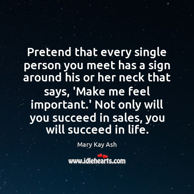 Pretend that every single person you meet has a sign around his Mary Kay Ash Picture Quote