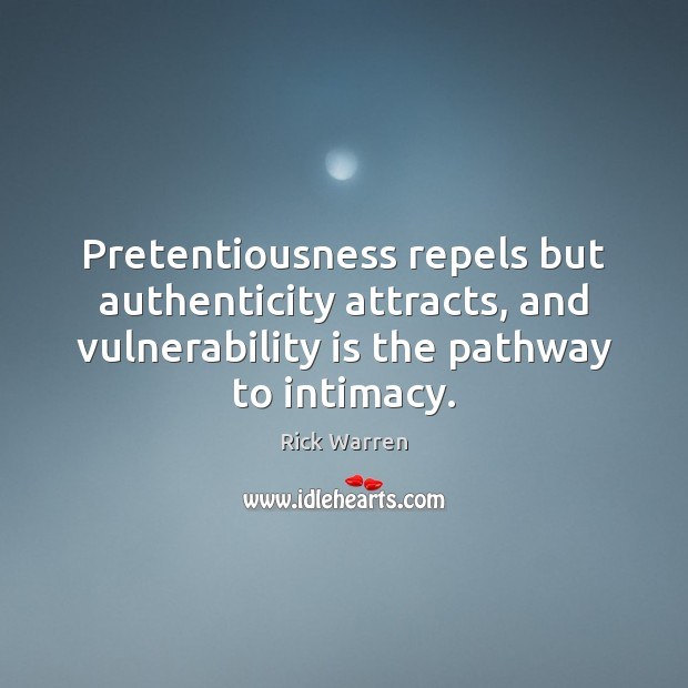 Pretentiousness repels but authenticity attracts, and vulnerability is the pathway to intimacy. Image