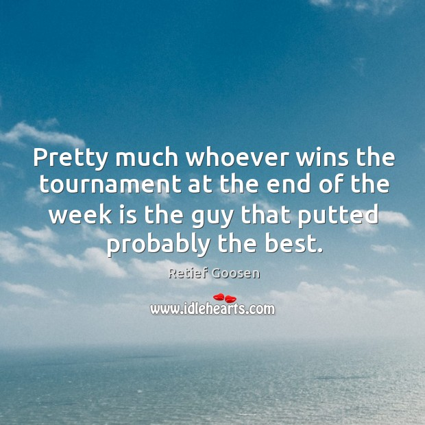 Image, Pretty much whoever wins the tournament at the end of the week is the guy that putted probably the best.
