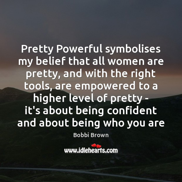Image, Pretty Powerful symbolises my belief that all women are pretty, and with