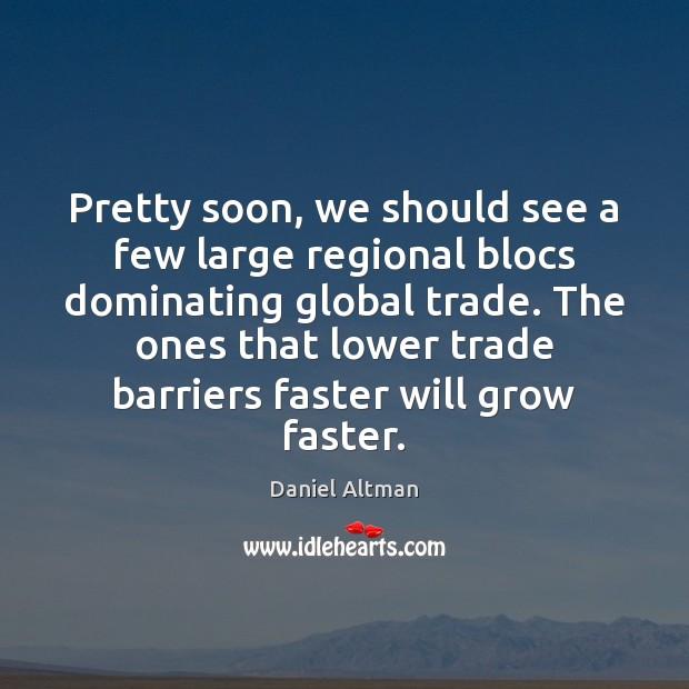 Pretty soon, we should see a few large regional blocs dominating global Image