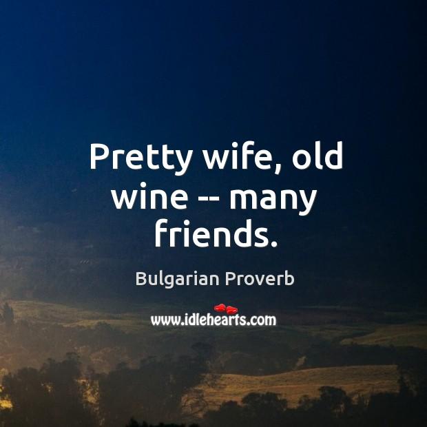 Image, Pretty wife, old wine — many friends.