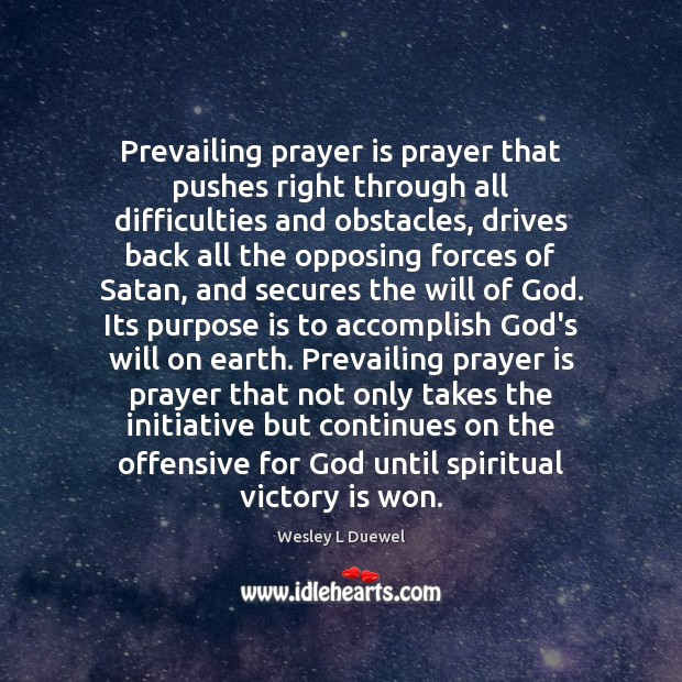 Prevailing prayer is prayer that pushes right through all difficulties and obstacles, Prayer Quotes Image