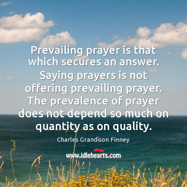Prevailing prayer is that which secures an answer. Saying prayers is not Charles Grandison Finney Picture Quote
