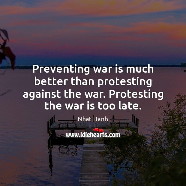 Image, Preventing war is much better than protesting against the war. Protesting the