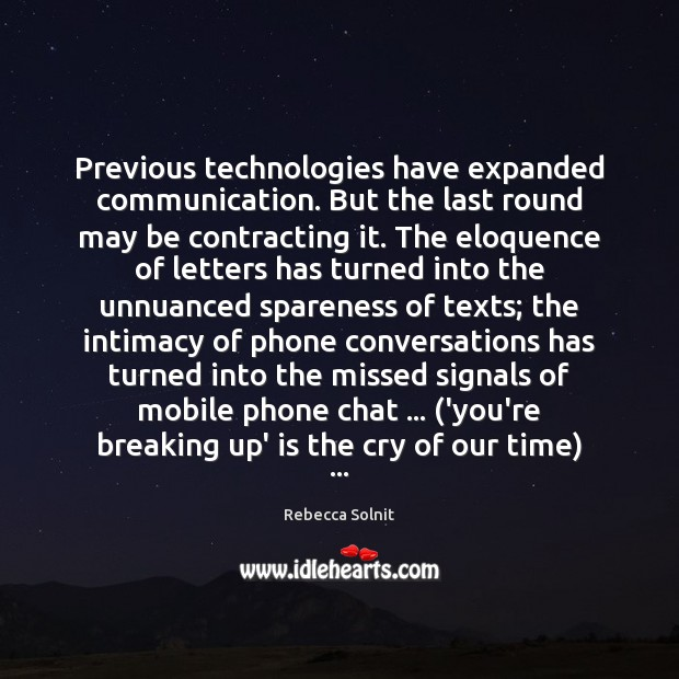 Previous technologies have expanded communication. But the last round may be contracting Image