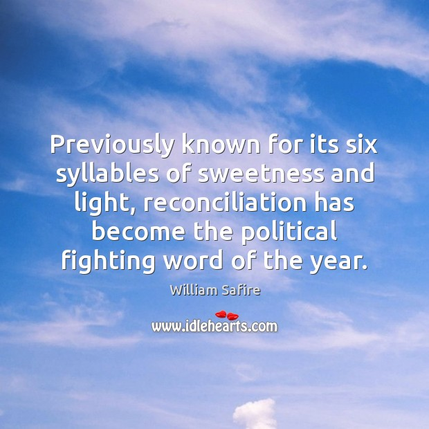 Previously known for its six syllables of sweetness and light, reconciliation has Image