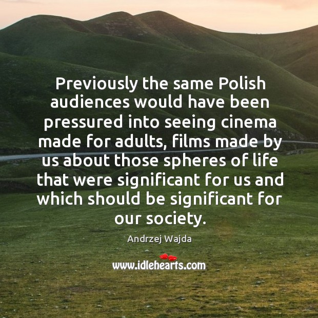 Previously the same polish audiences would have been pressured into seeing cinema made Andrzej Wajda Picture Quote